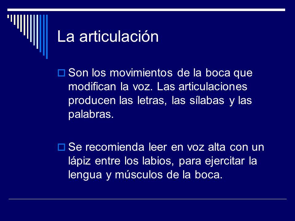 La articulación Son los movimientos de la boca que modifican la voz. Las articulaciones producen las letras, las sílabas y las palabras. Se recomienda