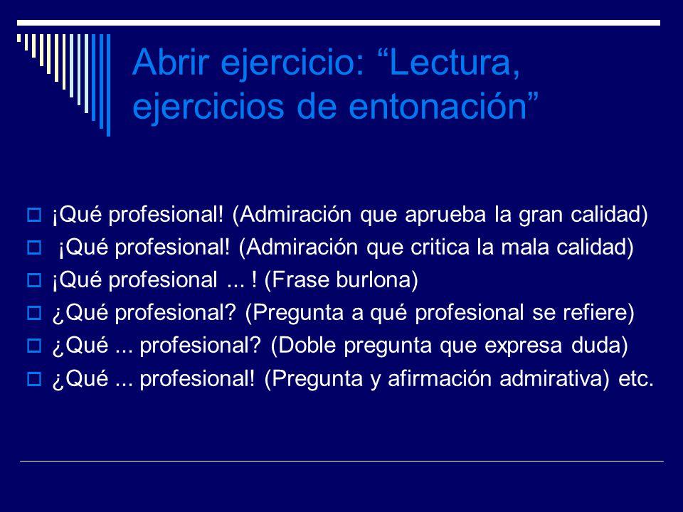 Abrir ejercicio: Lectura, ejercicios de entonación ¡Qué profesional! (Admiración que aprueba la gran calidad) ¡Qué profesional! (Admiración que critic
