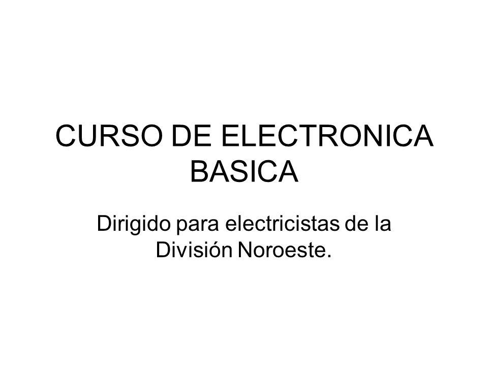 CURSO DE ELECTRONICA BASICA Dirigido para electricistas de la División Noroeste.