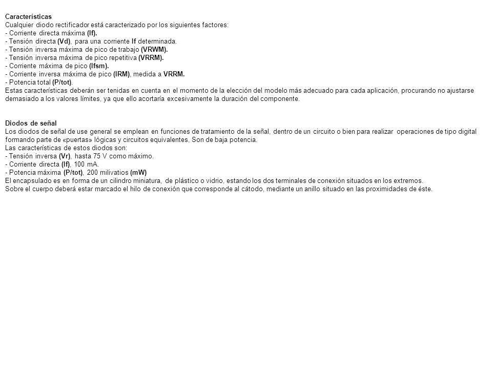 Características Cualquier diodo rectificador está caracterizado por los siguientes factores: - Corriente directa máxima (If). - Tensión directa (Vd),
