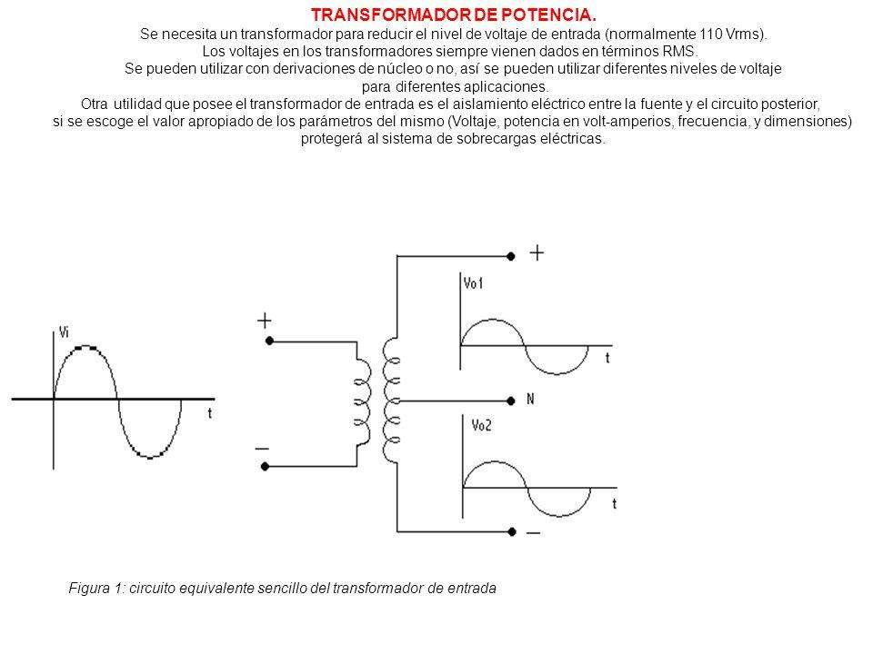 TRANSFORMADOR DE POTENCIA. Se necesita un transformador para reducir el nivel de voltaje de entrada (normalmente 110 Vrms). Los voltajes en los transf