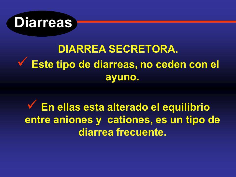 Diarreas DIARREA SECRETORA. Se debe a que hay un aumento de la secreción intestinal de líquidos y electrolitos o están inhibidos los mecanismos de abs