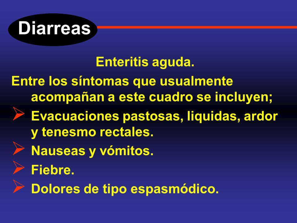 Diarreas Enteritis aguda. El cuadro clínico depende de la causa de la enfermedad, va desde unas cuantas evacuaciones sueltas que se autolimitan, hasta