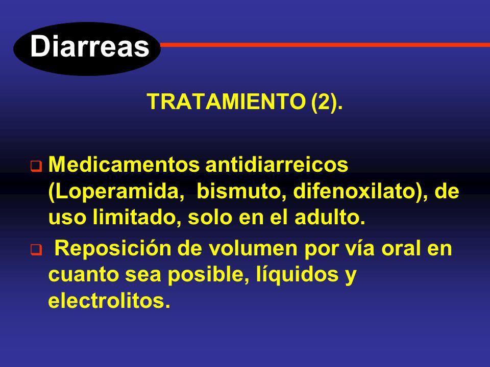 Diarreas TRATAMIENTO (1). La gran mayoría de los cuadros diarreicos se limitan espontáneamente, entre las medidas generales que se deben realizar tene