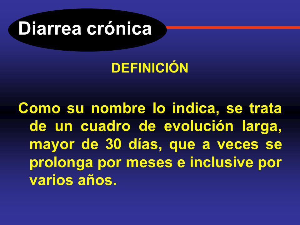 Diarrea crónica DEFINICIÓN Como su nombre lo indica, se trata de un cuadro de evolución larga, mayor de 30 días, que a veces se prolonga por meses e inclusive por varios años.