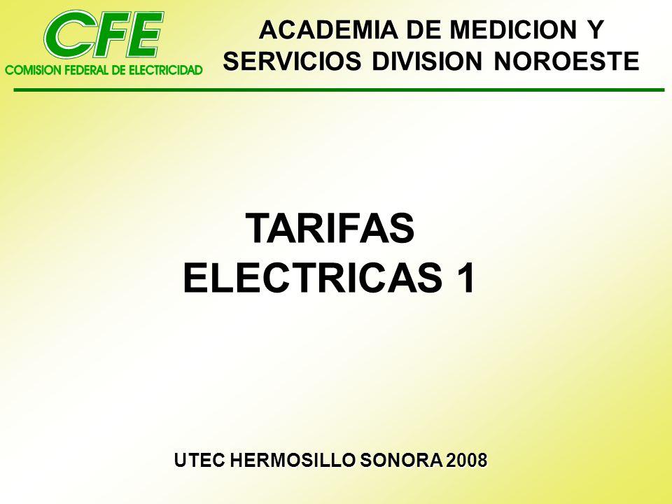 TARIFAS ELECTRICAS 1 UTEC HERMOSILLO SONORA 2008 ACADEMIA DE MEDICION Y SERVICIOS DIVISION NOROESTE
