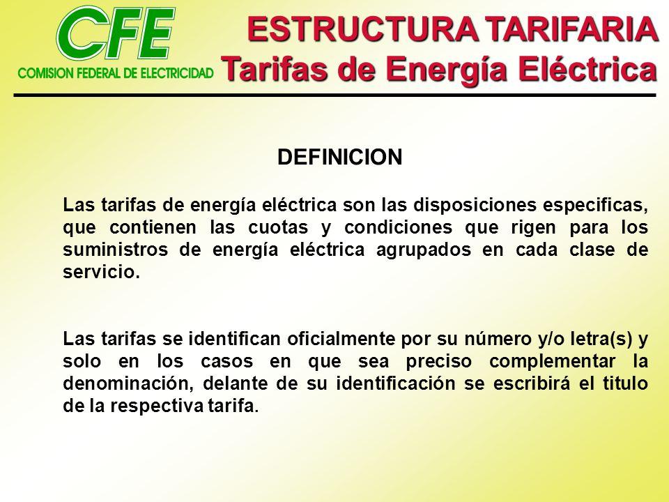 ESTRUCTURA TARIFARIA Tarifas de Energía Eléctrica DEFINICION Las tarifas de energía eléctrica son las disposiciones especificas, que contienen las cuo