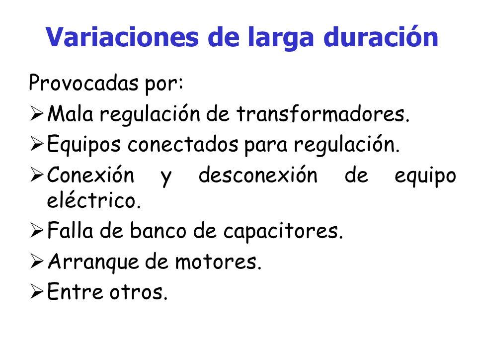 Variaciones de larga duración Provocadas por: Mala regulación de transformadores.