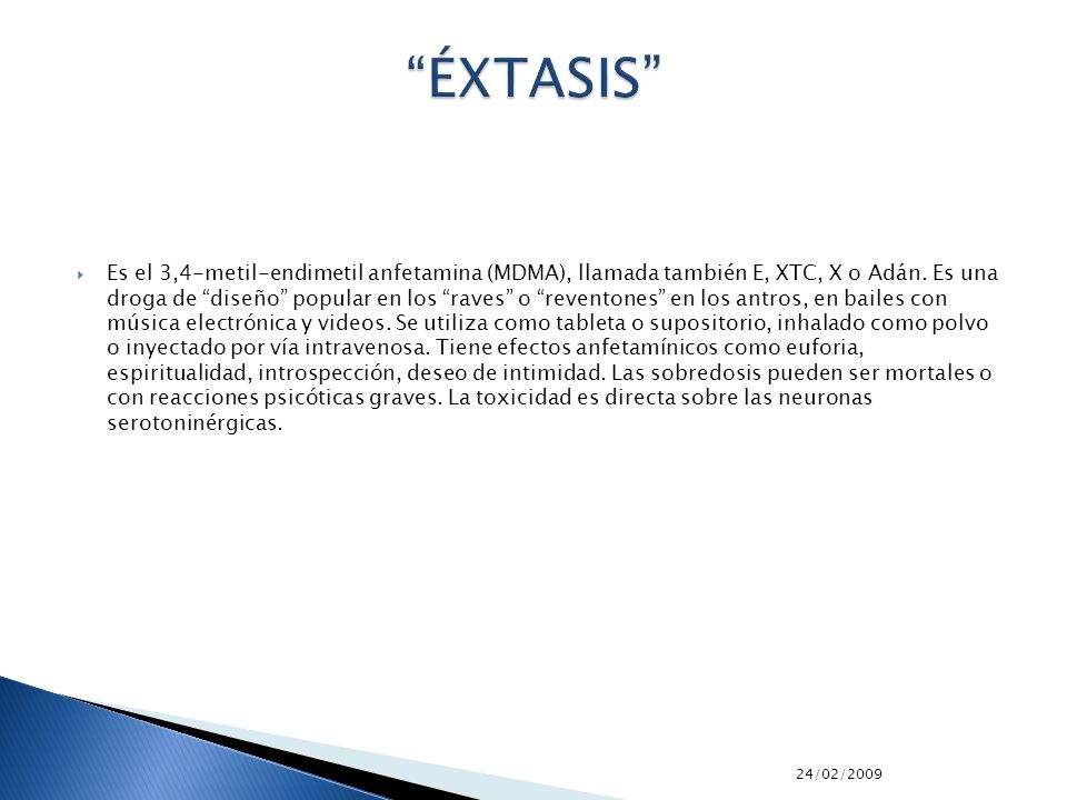 24/02/2009 Es el 3,4-metil-endimetil anfetamina (MDMA), llamada también E, XTC, X o Adán. Es una droga de diseño popular en los raves o reventones en