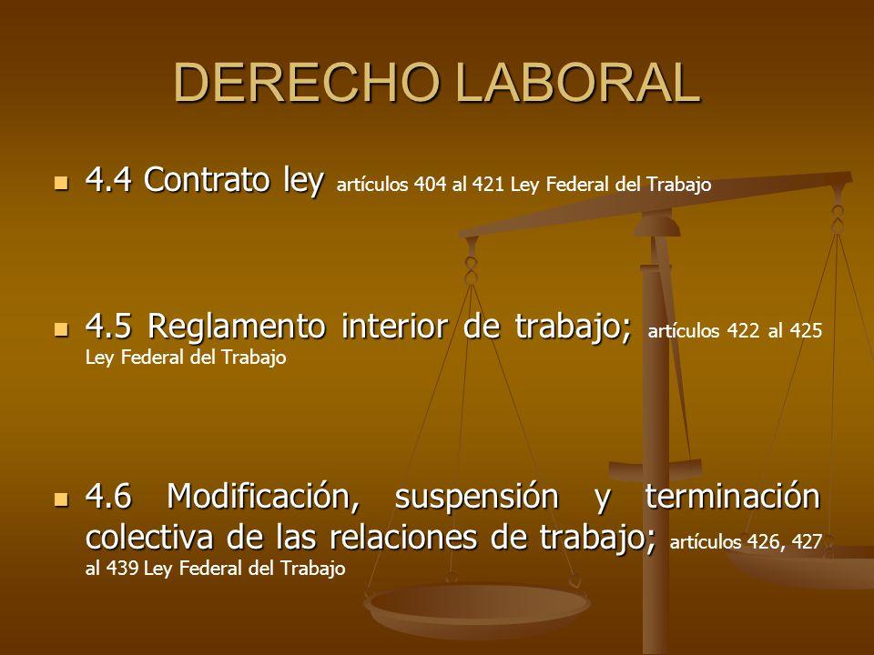 DERECHO LABORAL 4.4 Contrato ley 4.4 Contrato ley artículos 404 al 421 Ley Federal del Trabajo 4.5 Reglamento interior de trabajo; 4.5 Reglamento inte