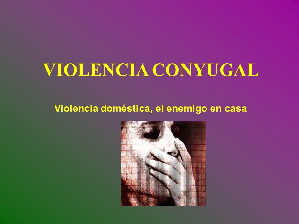 VIOLENCIA CONYUGAL Violencia doméstica, el enemigo en casa