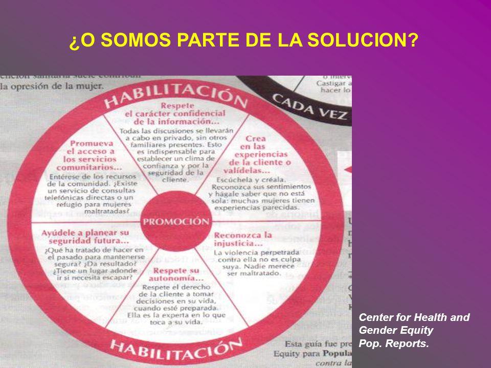 ¿O SOMOS PARTE DE LA SOLUCION? Center for Health and Gender Equity Pop. Reports.