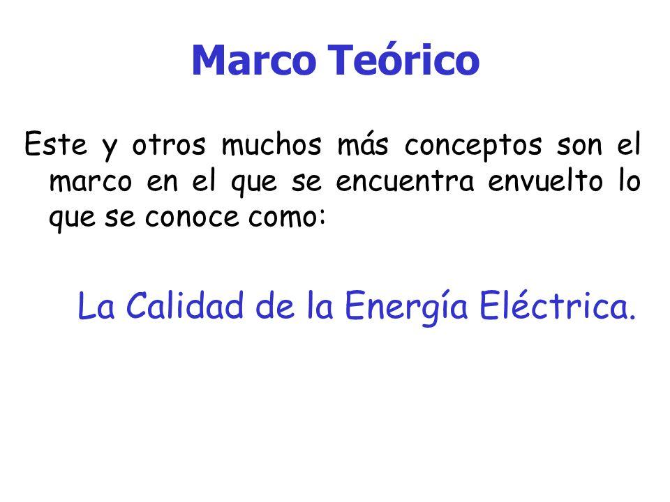 Marco Teórico: Consideración Los usuarios se conectan al sistema eléctrico o más bien conectan sus cargas y en primera instancia desean el suministro continuo y confiable, sin interrupciones, es decir, de calidad.