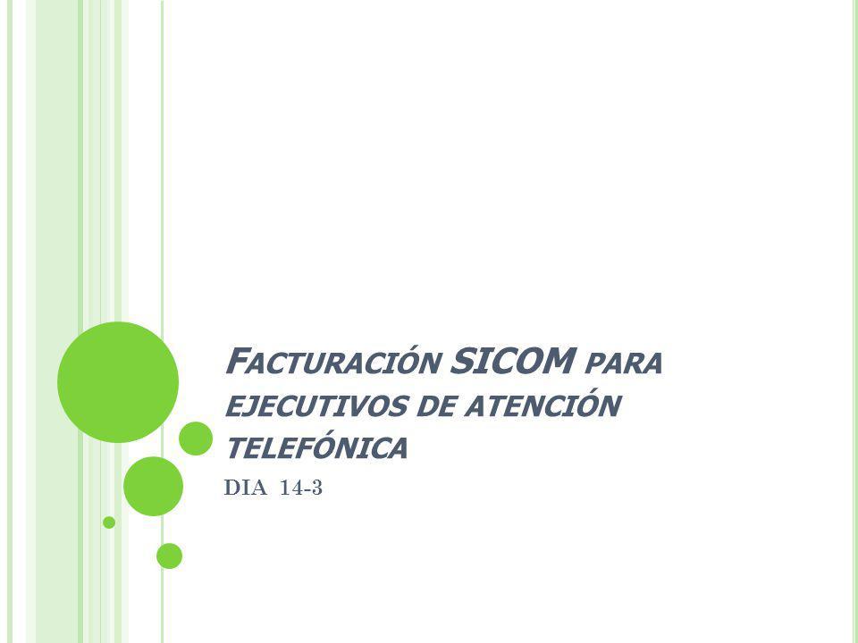 F ACTURACIÓN SICOM PARA EJECUTIVOS DE ATENCIÓN TELEFÓNICA DIA 14-3