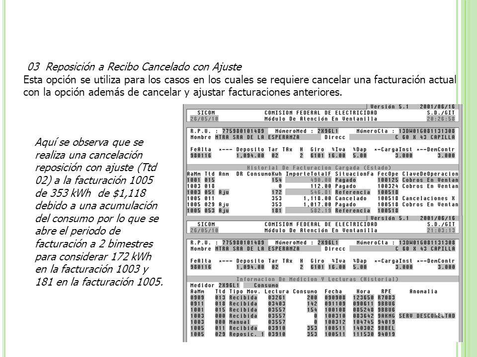 03 Reposición a Recibo Cancelado con Ajuste Esta opción se utiliza para los casos en los cuales se requiere cancelar una facturación actual con la opción además de cancelar y ajustar facturaciones anteriores.