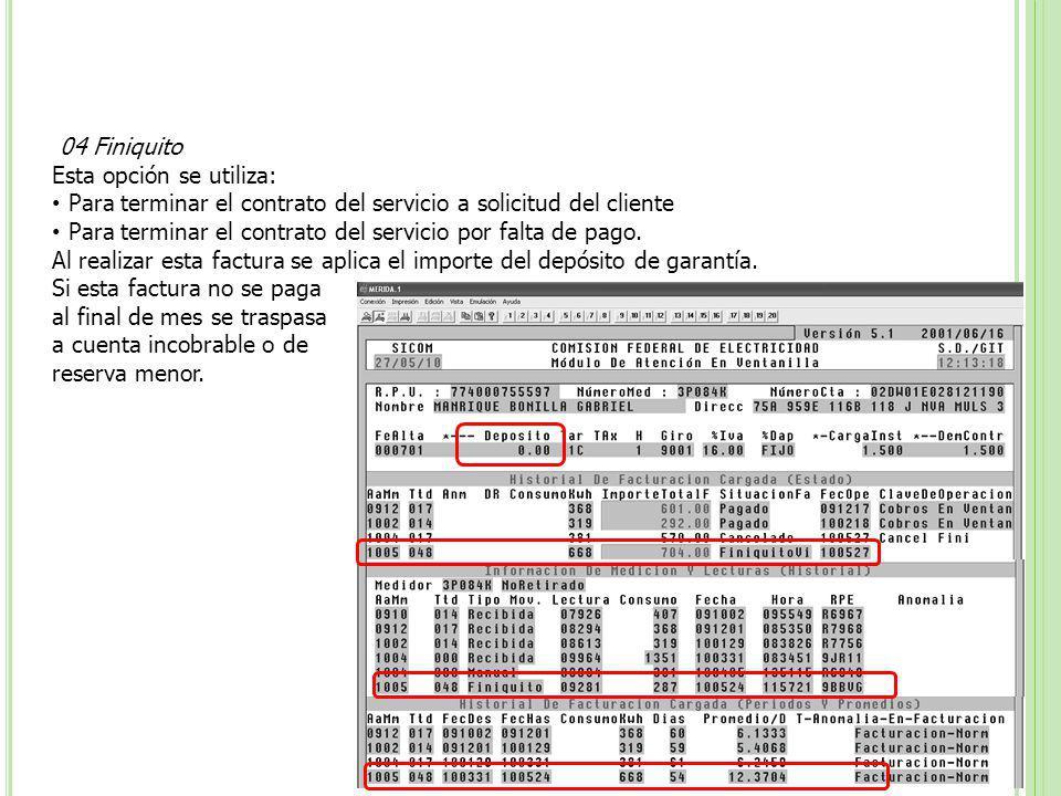 04 Finiquito Esta opción se utiliza: Para terminar el contrato del servicio a solicitud del cliente Para terminar el contrato del servicio por falta d