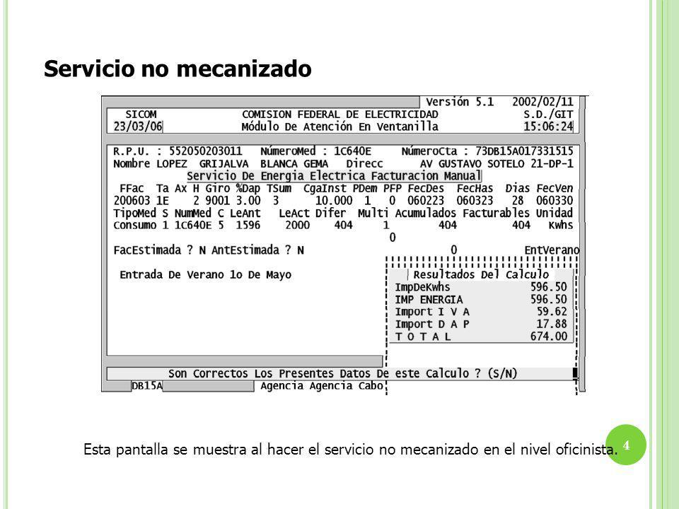 Servicio no mecanizado Esta pantalla se muestra al hacer el servicio no mecanizado en el nivel oficinista. 4