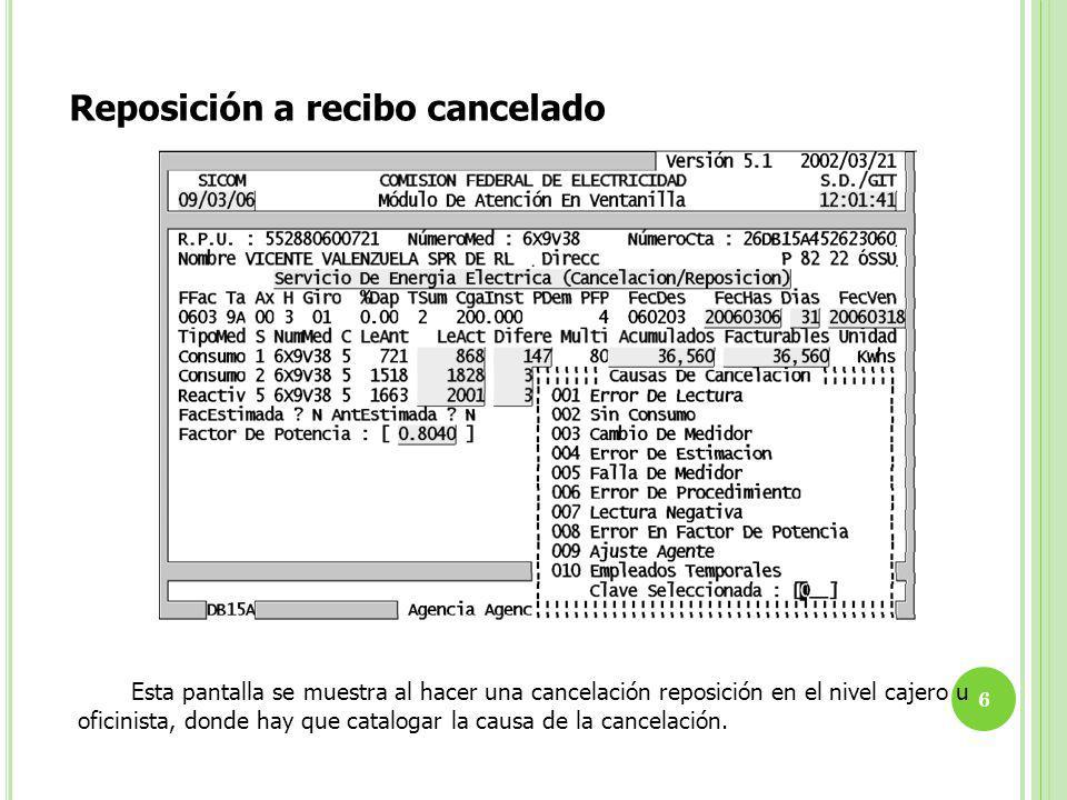 Esta pantalla se muestra al hacer una cancelación reposición en el nivel cajero u oficinista, donde hay que catalogar la causa de la cancelación. 6