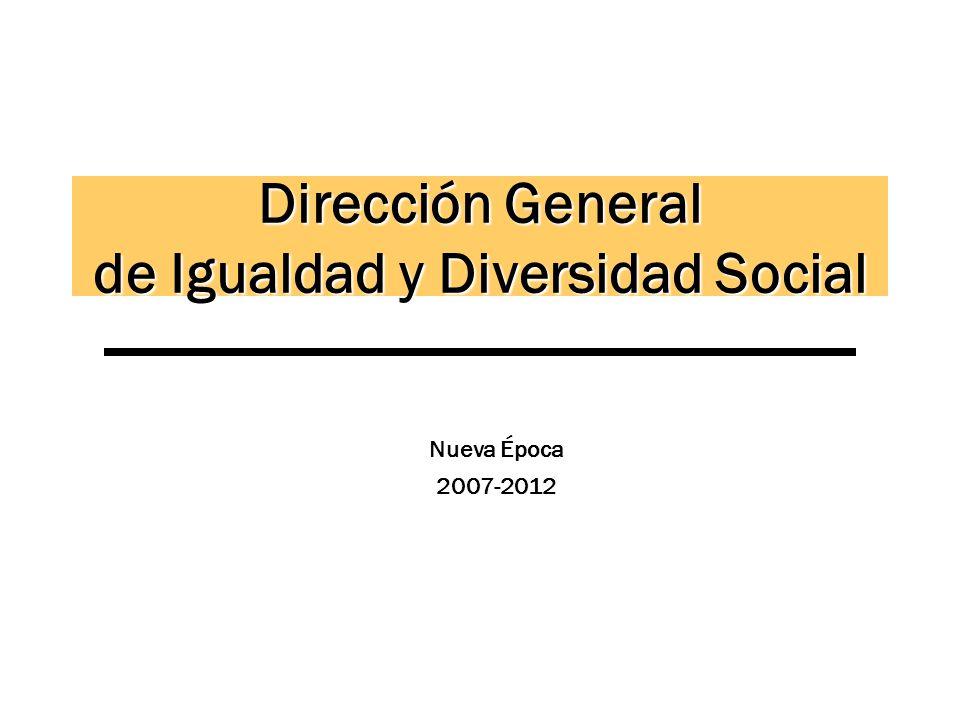 Dirección General de Igualdad y Diversidad Social Nueva Época 2007-2012