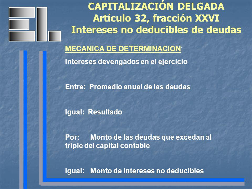 CAPITALIZACIÓN DELGADA Artículo 32, fracción XXVI Intereses no deducibles de deudas MECANICA DE DETERMINACION: Intereses devengados en el ejercicio En
