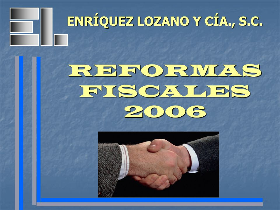 ENRÍQUEZ LOZANO Y CÍA., S.C. REFORMAS FISCALES 2006