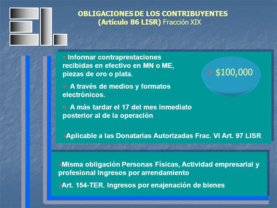 OBLIGACIONES DE LOS CONTRIBUYENTES (Artículo 86 LISR) Fracción XIX Informar contraprestaciones recibidas en efectivo en MN o ME, piezas de oro o plata