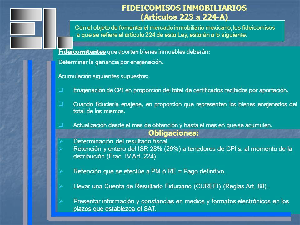 FIDEICOMISOS INMOBILIARIOS (Artículos 223 a 224-A) Fideicomitentes que aporten bienes inmuebles deberán: Determinar la ganancia por enajenación. Acumu
