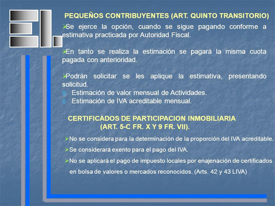 PEQUEÑOS CONTRIBUYENTES (ART. QUINTO TRANSITORIO) Se ejerce la opción, cuando se sigue pagando conforme a estimativa practicada por Autoridad Fiscal.