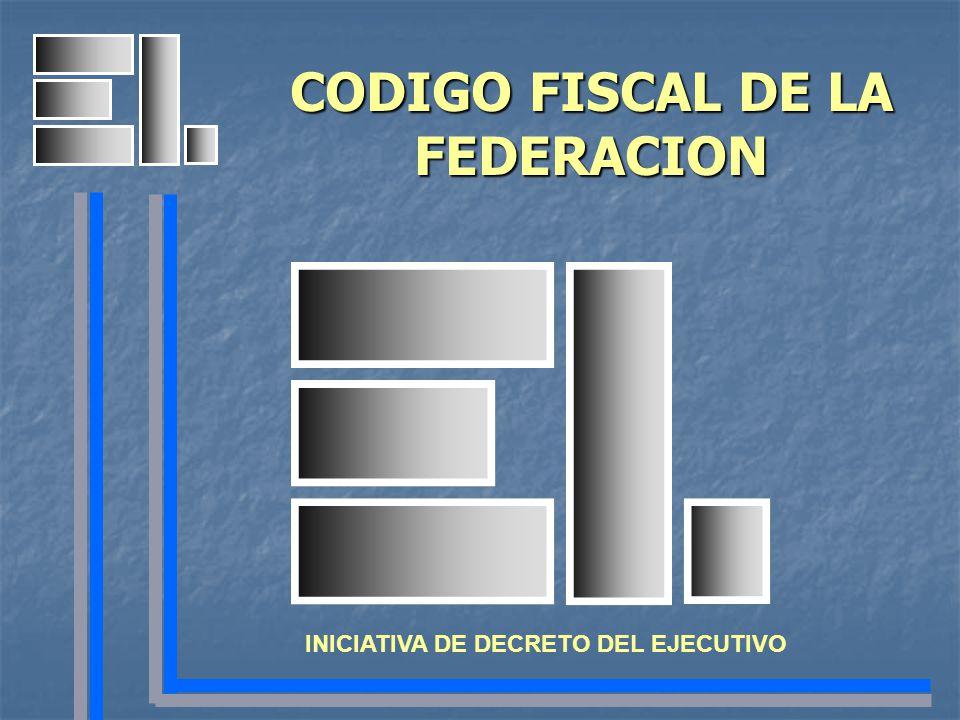 CODIGO FISCAL DE LA FEDERACION INICIATIVA DE DECRETO DEL EJECUTIVO