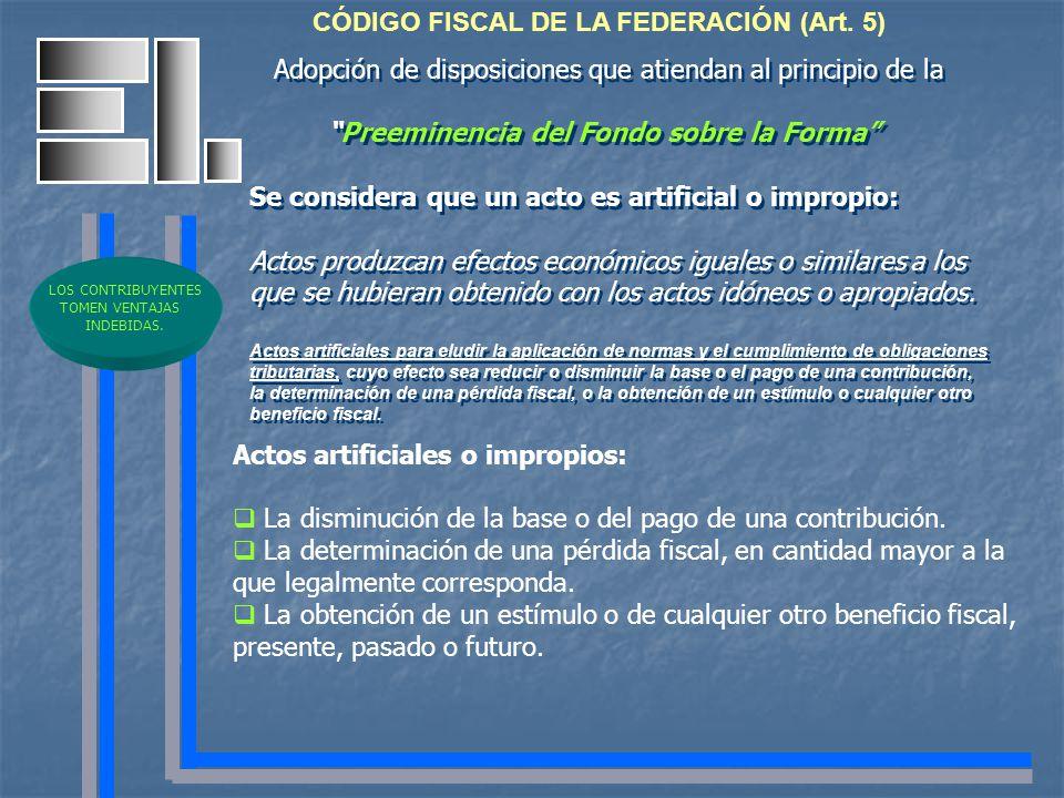 CÓDIGO FISCAL DE LA FEDERACIÓN (Art. 5) Adopción de disposiciones que atiendan al principio de la Preeminencia del Fondo sobre la Forma Se considera q