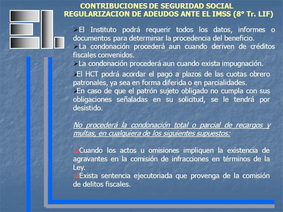 CONTRIBUCIONES DE SEGURIDAD SOCIAL REGULARIZACION DE ADEUDOS ANTE EL IMSS (8° Tr. LIF) El Instituto podrá requerir todos los datos, informes o documen