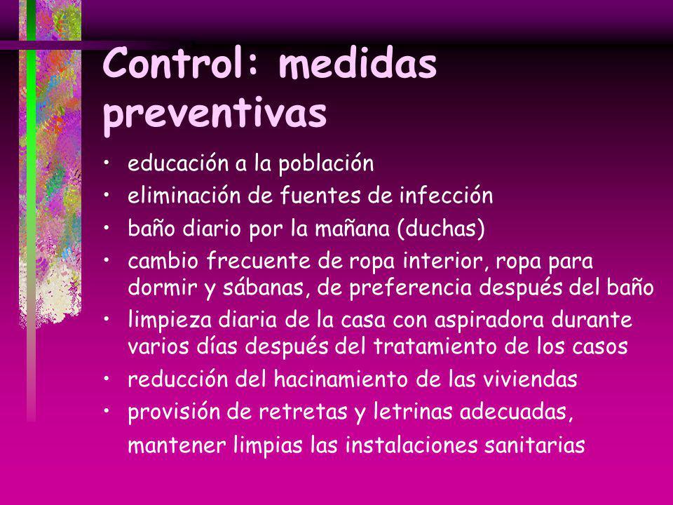Control: medidas preventivas educación a la población eliminación de fuentes de infección baño diario por la mañana (duchas) cambio frecuente de ropa