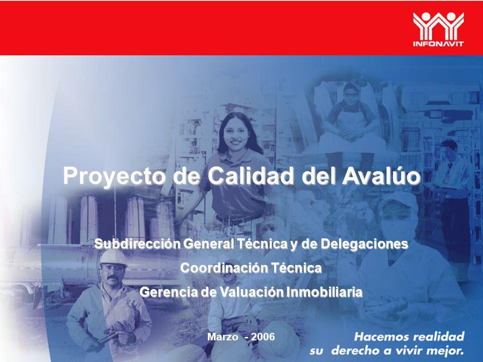 Proyecto de Calidad del Avalúo Marzo - 2006 Subdirección General Técnica y de Delegaciones Coordinación Técnica Gerencia de Valuación Inmobiliaria