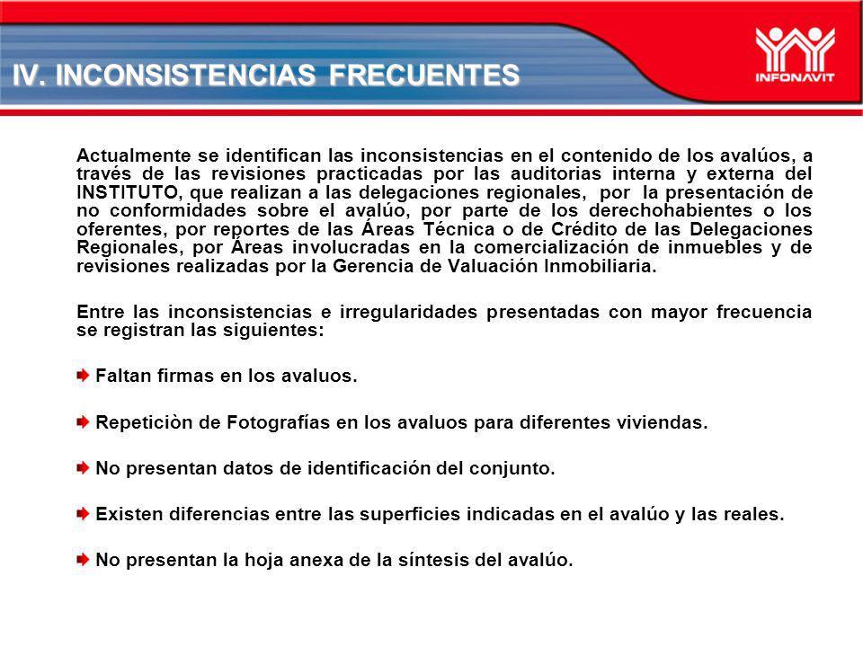 IV. INCONSISTENCIAS FRECUENTES Actualmente se identifican las inconsistencias en el contenido de los avalúos, a través de las revisiones practicadas p