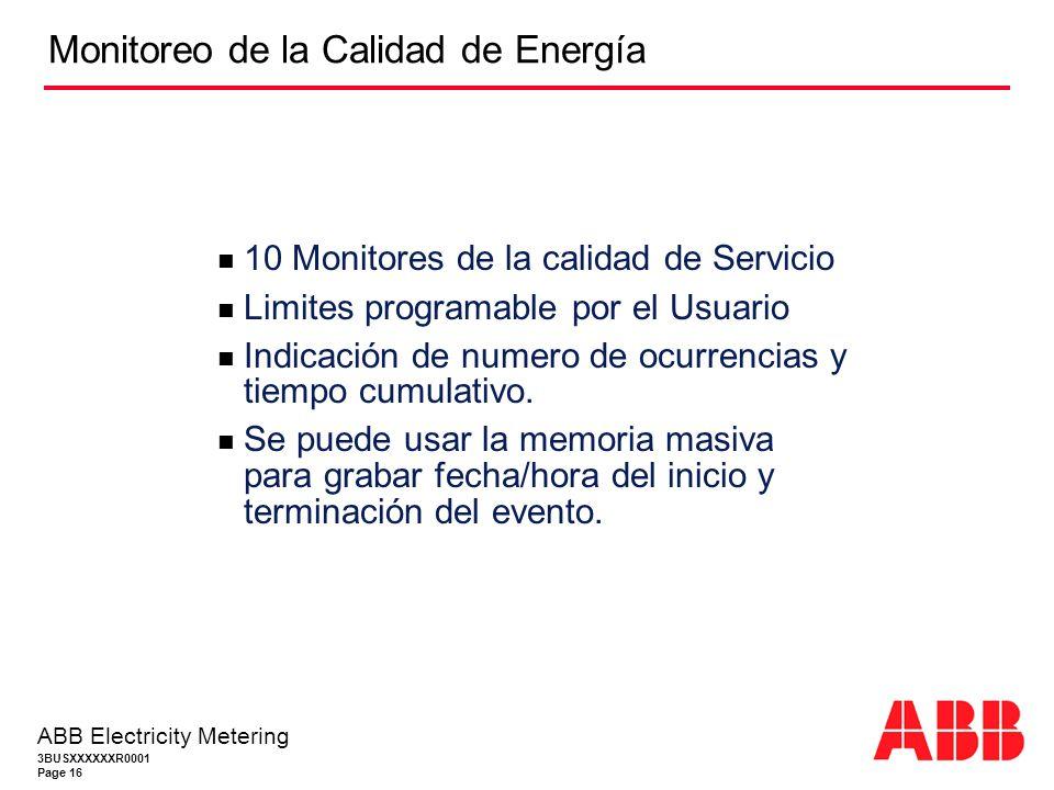 3BUSXXXXXXR0001 Page 16 ABB Electricity Metering Monitoreo de la Calidad de Energía 10 Monitores de la calidad de Servicio Limites programable por el Usuario Indicación de numero de ocurrencias y tiempo cumulativo.