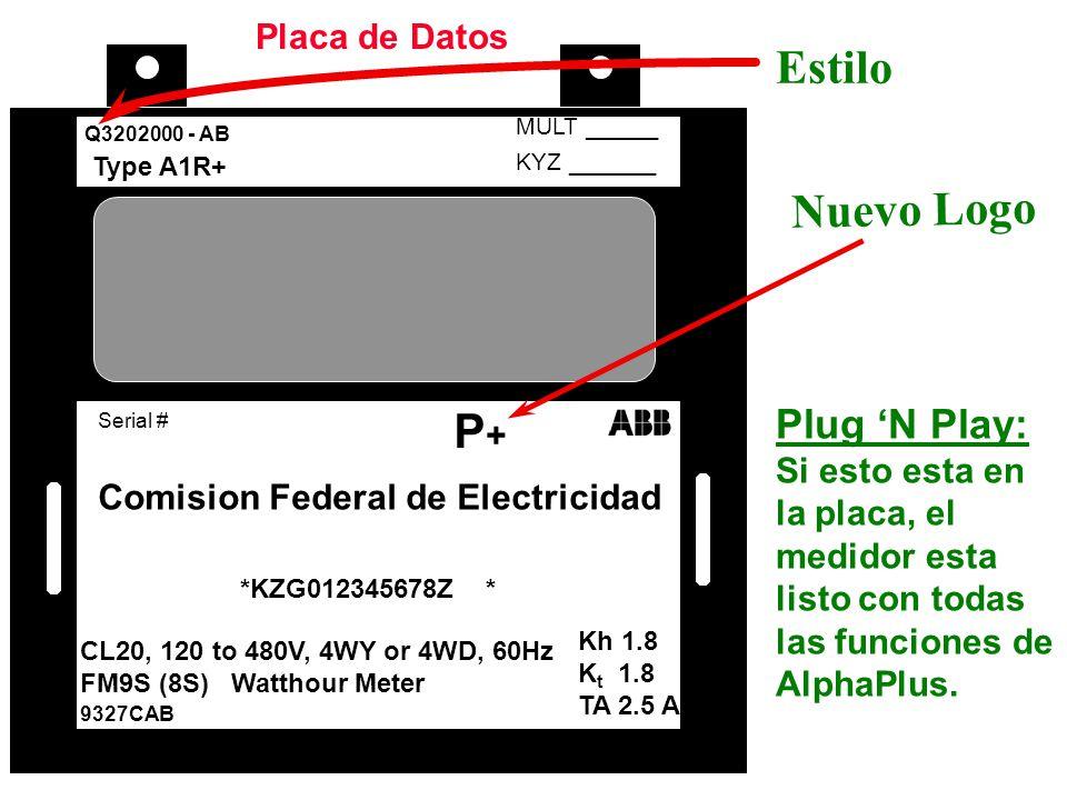 Placa de Datos Nuevo Logo Q3202000 - AB Type A1R+ *KZG012345678Z * CL20, 120 to 480V, 4WY or 4WD, 60Hz FM9S (8S) Watthour Meter 9327CAB Kh 1.8 K t 1.8 TA 2.5 A KYZ ______ MULT _____ Serial # Comision Federal de Electricidad Estilo Plug N Play: Si esto esta en la placa, el medidor esta listo con todas las funciones de AlphaPlus.