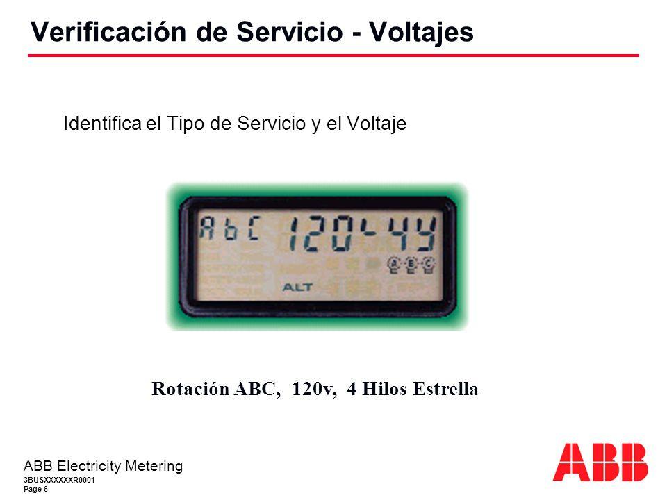 3BUSXXXXXXR0001 Page 6 ABB Electricity Metering Identifica el Tipo de Servicio y el Voltaje Verificación de Servicio - Voltajes Rotación ABC, 120v, 4 Hilos Estrella