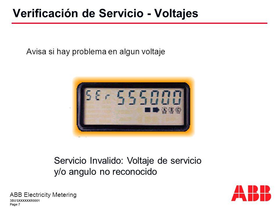 3BUSXXXXXXR0001 Page 7 ABB Electricity Metering Avisa si hay problema en algun voltaje Verificación de Servicio - Voltajes Servicio Invalido: Voltaje de servicio y/o angulo no reconocido