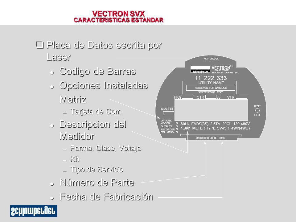 VECTRON SVX CARACTERISTICAS ESTANDAR qPlaca de Datos escrita por Laser l Codigo de Barras l Opciones Instaladas Matriz Tarjeta de Com. Tarjeta de Com.