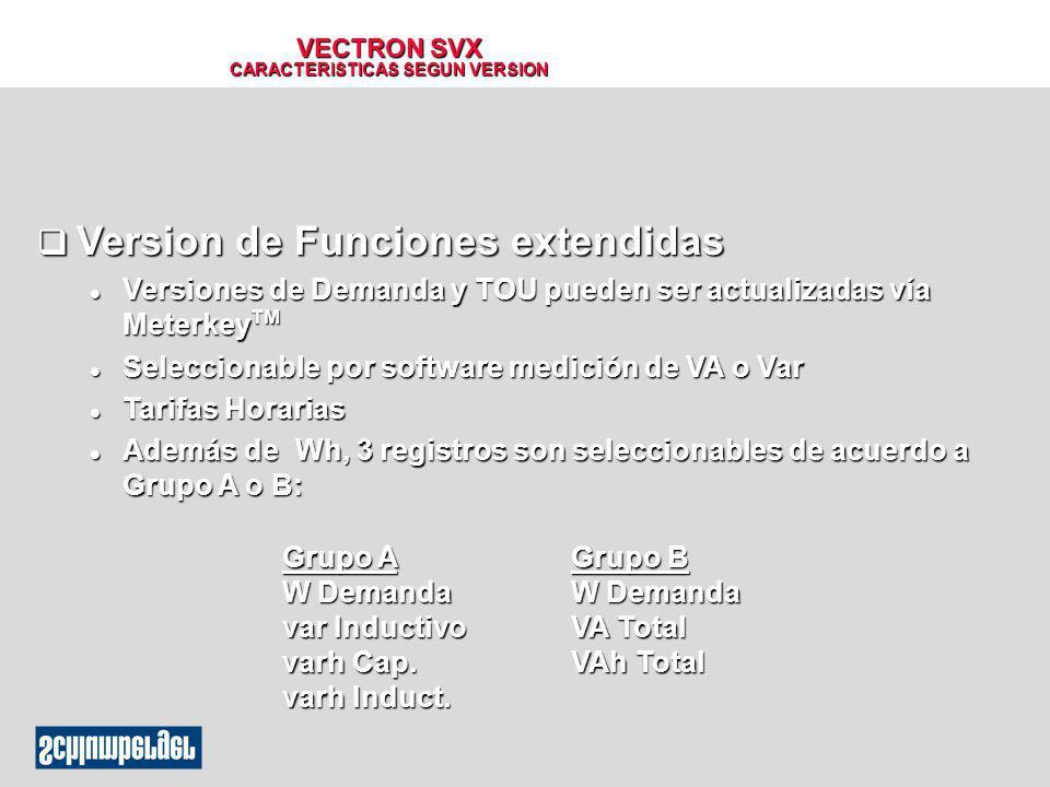 VECTRON SVX CARACTERISTICAS SEGUN VERSION q Version de Funciones extendidas l Versiones de Demanda y TOU pueden ser actualizadas vía Meterkey TM l Sel