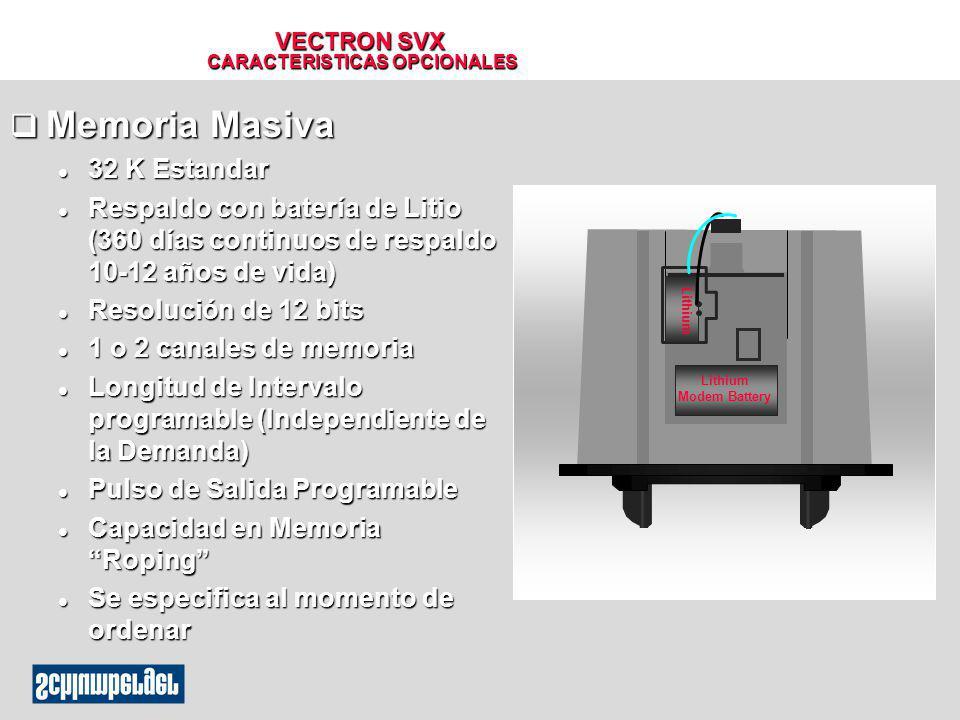 VECTRON SVX CARACTERISTICAS OPCIONALES q Memoria Masiva l 32 K Estandar l Respaldo con batería de Litio (360 días continuos de respaldo 10-12 años de