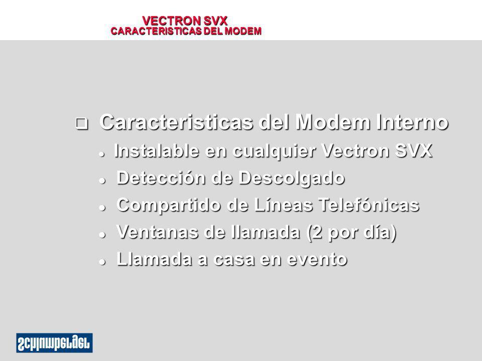 VECTRON SVX CARACTERISTICAS DEL MODEM q Caracteristicas del Modem Interno l Instalable en cualquier Vectron SVX l Detección de Descolgado l Compartido