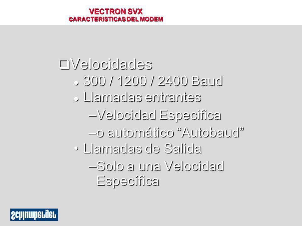 VECTRON SVX c ARACTERISTICAS DEL MODEM q Velocidades l 300 / 1200 / 2400 Baud l Llamadas entrantes –Velocidad Especifica –o automático Autobaud Llamad