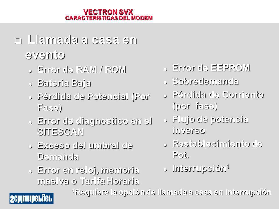 VECTRON SVX CARACTERISTICAS DEL MODEM q Llamada a casa en evento l Error de RAM / ROM l Batería Baja l Pérdida de Potencial (Por Fase) l Error de diag