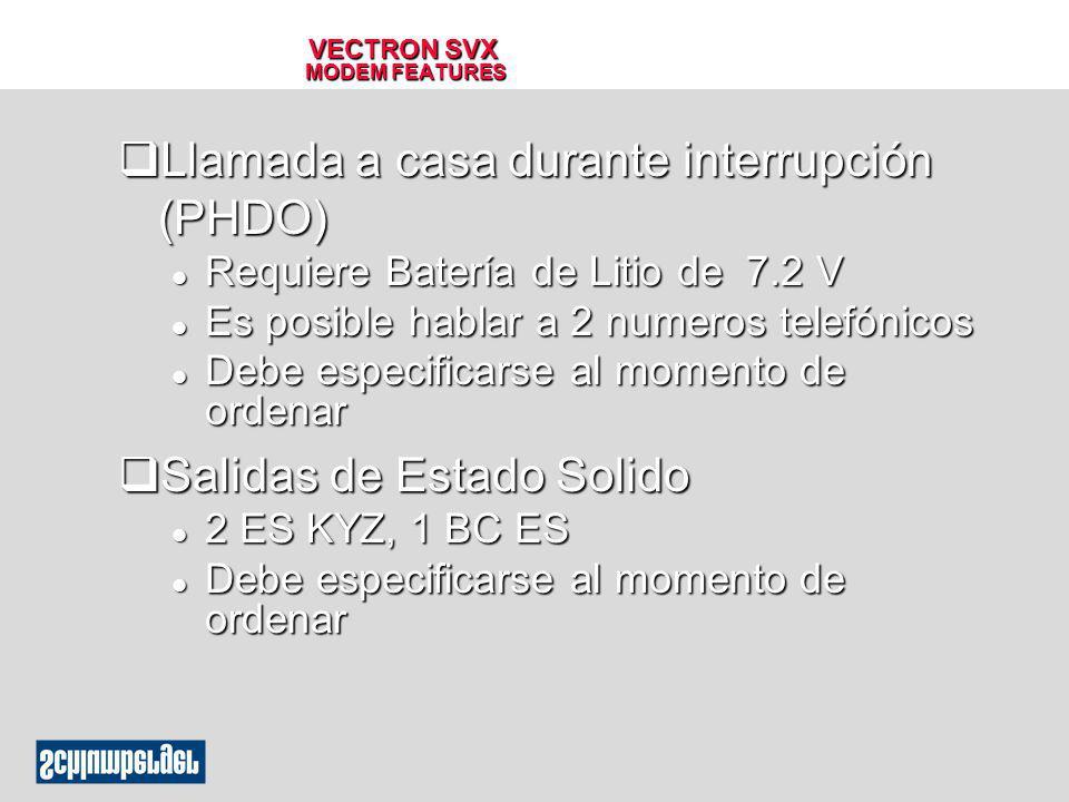 VECTRON SVX MODEM FEATURES qLlamada a casa durante interrupción (PHDO) l Requiere Batería de Litio de 7.2 V l Es posible hablar a 2 numeros telefónico