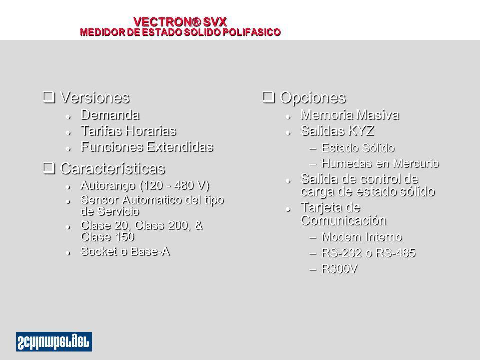 VECTRON® SVX MEDIDOR DE ESTADO SOLIDO POLIFASICO qVersiones l Demanda l Tarifas Horarias l Funciones Extendidas qCaracterísticas l Autorango (120 - 48