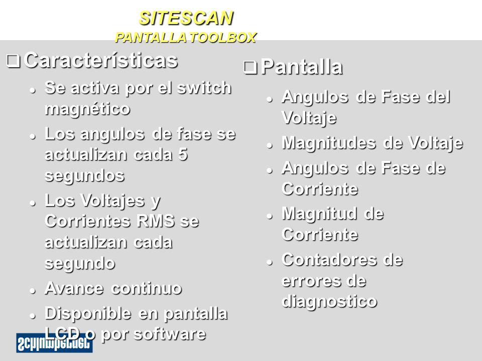 SITESCAN PANTALLA TOOLBOX q Características l Se activa por el switch magnético l Los angulos de fase se actualizan cada 5 segundos l Los Voltajes y C