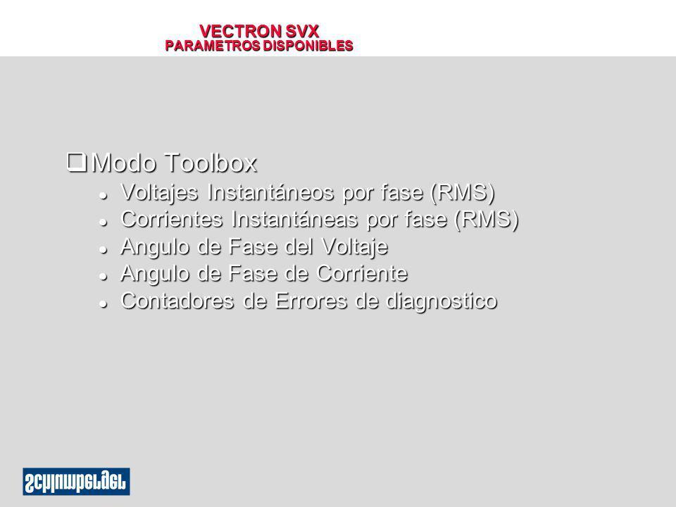 VECTRON SVX PARAMETROS DISPONIBLES qModo Toolbox l Voltajes Instantáneos por fase (RMS) l Corrientes Instantáneas por fase (RMS) l Angulo de Fase del
