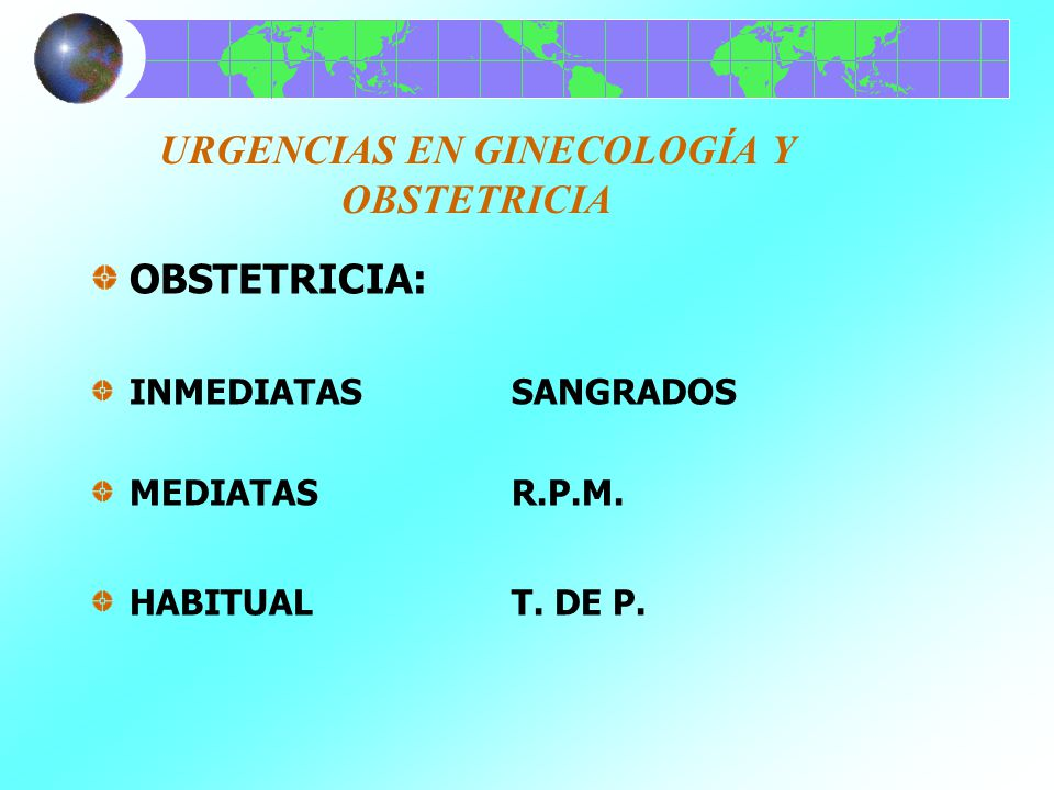 URGENCIAS EN GINECOLOGÍA Y OBSTETRICIA OBSTETRICIA: INMEDIATASSANGRADOS MEDIATASR.P.M. HABITUALT. DE P.
