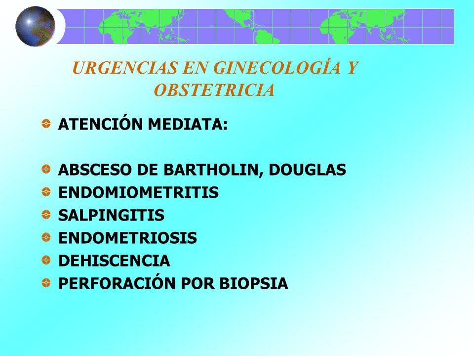 URGENCIAS EN GINECOLOGÍA Y OBSTETRICIA DIAGNÓSTICO Y TRATAMIENTO: ABSCESO DE BARTHOLIN, DOUGLAS= UBICACIÓN, DRENAJE, CULTIVO, TRATAMIENTO MÉDICO ESPECÍFICO ENDOMIOMETRITIS= IDENTIFICACIÓN, HISTERECTOMÍA, CULTIVO, TRATAMIENTO MÉDICO ESPECÍFICO SALPINGITIS= USG, ANTIBIOTICOTERAPIA DE AMPLIO ESPECTRO, ANAEROBIOS